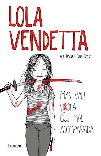 Lola Vendetta. Más vale Lola que mal acompañada (LUMEN GRÁFICA) por Raquel Riba Rossy
