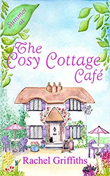 Summer at The Cosy Cottage Cafe: A feel-good second-chance romance by [Griffiths, Rachel]