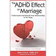 The ADHD Effect on Marriage: Understand and Rebuild Your Relationship in Six Steps (Assertiveness Motivation Selfe)