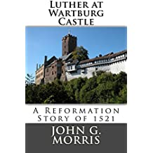 Luther at Wartburg Castle: A Reformation Story of 1521 (English Edition)