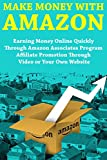 Make Money Fast with Amazon: Earning Money Online Quickly Through Amazon Associates Program Affiliate Promotion Through Video or Your Own Website (English Edition)