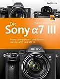 Die Sony Alpha 7 III: Besser fotografieren und filmen mit der α7 III und α7R III