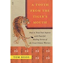 A Tooth from the Tiger's Mouth: How to Treat Your Injuries with Powerful Healing Secrets of the Great Chinese Warrior (Fireside Books (Fireside)) by Tom Bisio (2004-10-12)