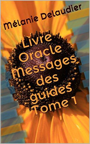 Livre Oracle Messages des guides Tome 1 par Mélanie Delaudier