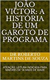 JOÃO VICTOR: A HISTÓRIA DE UM GAROTO DE PROGRAMA: ATENÇÃO: LEITURA INDICADA PARA MAIORES DE 18 ANOS DE IDADE (Portuguese Edition)