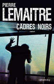 Cadres noirs (Suspense Crime) par [Lemaitre, Pierre]