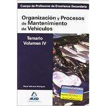 Cuerpo de profesores de enseñanza secundaria. Organización y procesos de mantenimiento de vehículos. Temario. Volumen iv (Profesores Eso - Fp 2012)