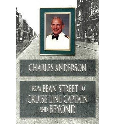 [ FROM BEAN STREET TO CRUISE LINE CAPTAIN AND BEYOND ] From Bean Street to Cruise Line Captain and Beyond By Anderson, Charles ( Author ) Oct-2010 [ Paperback ] (Bean Anderson)