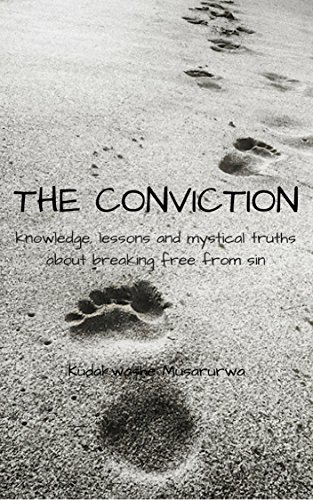 The Conviction: Knowledge, lessons and mystical truths about breaking free from sin