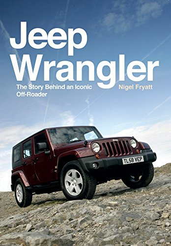 Jeep Wrangler: The Story Behind an Iconic Off-Roader por Nigel Fryatt