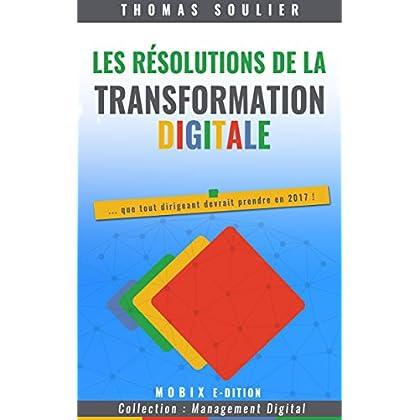 Les résolutions de la transformation digitale: Edition 2 - 2017