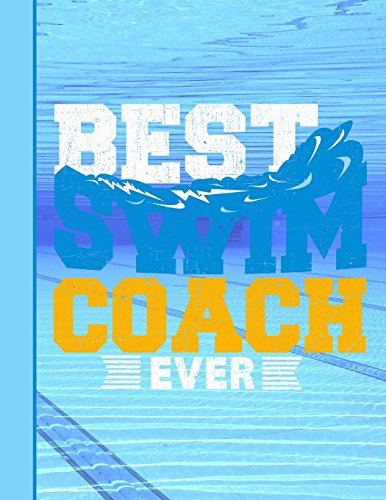 Best Swim Coach Ever Notebook: Journal for School Teachers Students Offices - Wide Ruled, 200 Pages (8.5