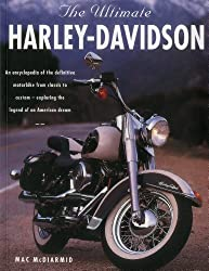The ultimate Harley-Davidson: An Encyclopedia of the Definitive Motorbike from Classic to Custom - Exploring the Legend of an American Dream