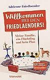 Willkommen bei den Friedlaenders!: Meine Familie, ein Flüchtling und kein Plan von Adrienne Friedlaender