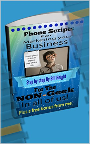 Phone Scripts for Marketing your Business: For the Non Geek in all...