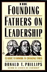 The Founding Fathers on Leadership: Classic Teamwork in Changing Times by Donald T. Phillips (1998-11-01)