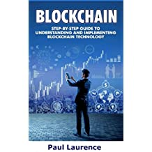 Blockchain: Step-By- Step Guide to Understanding and Implementing Blockchain  Technology (English Edition)