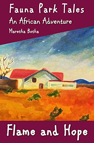Flame and Hope: An African Adventure (Fauna Park Tales Book 1) by [Botha, Maretha]