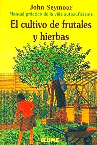 Man Prac Vida Aut. Cultivo de frutales y hierbas (Manual práctico de la vida autosuficiente) por John Seymour