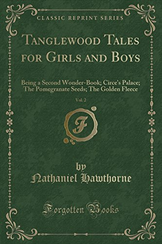 Tanglewood Tales for Girls and Boys, Vol. 2: Being a Second Wonder-Book; Circe's Palace; The Pomegranate Seeds; The Golden Fleece (Classic Reprint) Boys Graphic Fleece