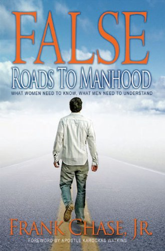 ebook: False Roads to Manhood: What Women Need to Know; What Men Need To Understand (B002CMMFY8)