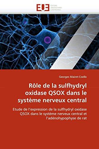 Rôle de la sulfhydryl oxidase QSOX dans le système nerveux central: Etude de l'expression de la sulfhydryl oxidase QSOX dans le système nerveux central et l'adénohypophyse de rat (Omn.Univ.Europ.)