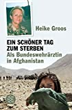 Image de Ein schöner Tag zum Sterben: Als Bundeswehrärztin in Afghanistan