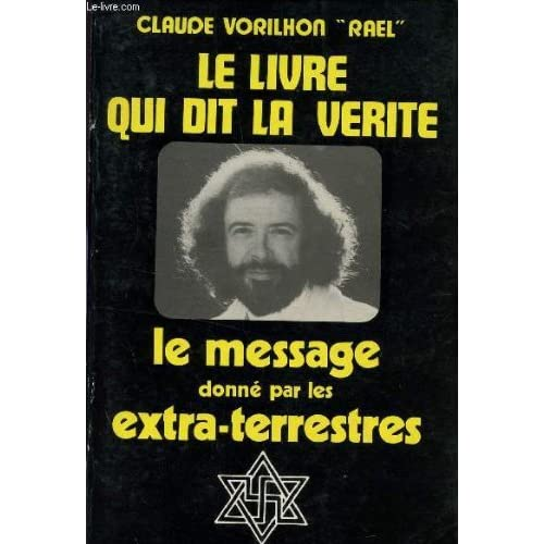 LE LIVRE QUI DIT LA VERITE / LE MESSAGE DONNE PAR LES EXTRA TERRESTRES.