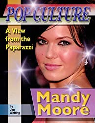 Mandy Moore (Pop Culture: A View from the Paparazzi) by Hal Marcovitz (2007-11-15)