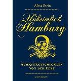 Unheimlich Hamburg: Schauergeschichten von der Elbe