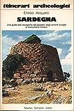 Sardegna. Una guida alla riscoperta del passato, dagli antichi nuraghi ai monumenti romani