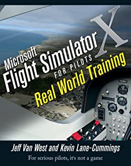 Microsoft Flight Simulator X For Pilots: Real World Training von [Van West, Jeff, Lane-Cummings, Kevin]
