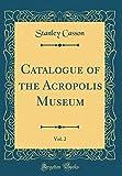Catalogue of the Acropolis Museum, Vol. 2 (Classic Reprint)