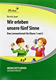 Wir erleben unsere fünf Sinne: Grundschule, Sachunterricht, Klasse 1-2