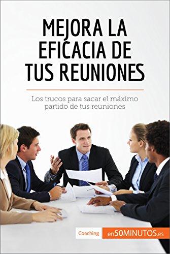Mejora la eficacia de tus reuniones: Los trucos para sacar el máximo partido de tus reuniones (Coaching) por 50Minutos.es