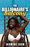 The Billionaire's Balcony (Alpha Male Domination Steamy Interracial Romance): A Story of Seduction (English Edition)