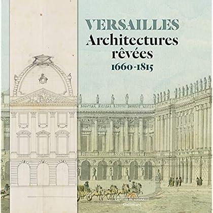 Versailles: Architectures rêvées (1660-1815)