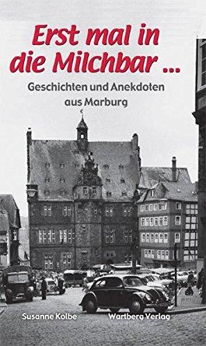 Erst mal in die Milchbar ... Geschichten und Anekdoten aus Marburg