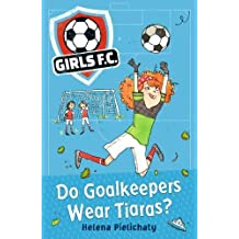 Girls FC 1: Do Goalkeepers Wear Tiaras?