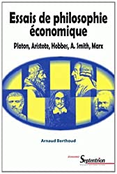 ESSAIS DE PHILOSOPHIE ECONOMIQUE : PLATON, ARISTOTE, HOBBES, A. SMITH, MARX