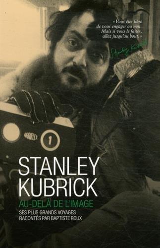 Stanley Kubrick : Au-delà de l'image par Baptiste Roux