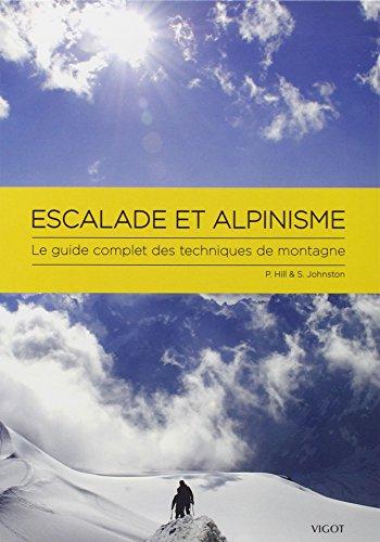 Escalade et alpinisme : Le guide complet des techniques de montagne par Pete Hill