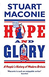 Hope and Glory: A People's History of Modern Britain by Stuart Maconie (2012-05-10)