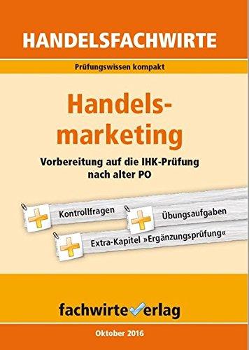 Handelsfachwirte: Handelsmarketing: Zusammenfassung für die IHK-Prüfung