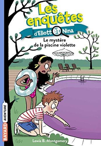 Les Enquêtes d'Eliott et Nina (Tome 7) : Le Mystère de la piscine violette