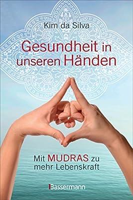 Gesundheit in unseren Händen: Mit Mudras zu mehr Lebenskraft