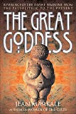 The Great Goddess: Reverence of the Divine Feminine from the Paleolithic to the Present (English Edition)