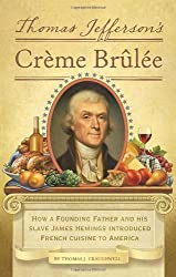 Thomas Jefferson's Creme Brulee: How a Founding Father and His Slave James Hemings Introduced French Cuisine to America by Thomas J. Craughwell (2012-09-18)