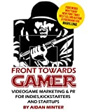 Front Towards Gamer: Videogame Marketing & PR For Indie Startups and Kickstarters