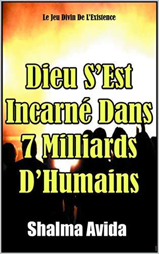 Couverture du livre Dieu S'Est Incarné Dans 7 Milliards D'Humains: Le Jeu Divin De L'Existence